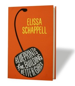 Editor's Choice for 9-17-11: Blueprints for Building Better Girls, by Elissa Schappell.Find all the books, read about the author, and more.See search results for this author