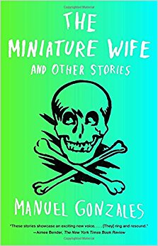 the miniature wife and other stories manuel gonzales cover